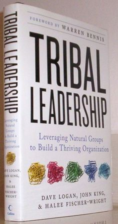Tribal Leadership: Leveraging Natural Groups to Build a Thriving Organization: Dave Logan, John King, Halee Fischer-Wright: 9780061251306: A...