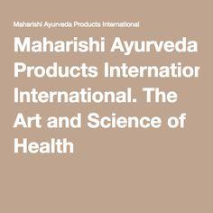 Maharishi Ayurveda Products International. The Art and Science of Health