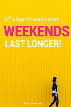 Want to make your weekends last and last and last? Need tips so that Monday stays as far away as possible? Check out these top 10 ways to make your weekend seem longer. Easy and effortless, but effective!