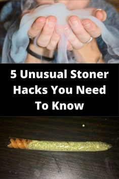5 Unusual Stoner Hacks You Need To Know
