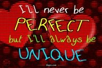 I'll never be Perfect butI'll always be   UNIQUE
