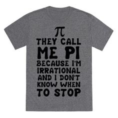 They Call me Pi because I'm irrational and I don't know when to stop. Show some science humor with this funny pi shirt. - mens purple short sleeve button down shirt, denim button down shirt mens, pink floral shirt mens *sponsored https://www.pinterest.com/shirts_shirt/ https://www.pinterest.com/explore/shirts/ https://www.pinterest.com/shirts_shirt/cool-shirts/ https://marketplace.plannedparenthood.org/apparel/t-shirts