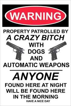 Warning Property Patrolled by a Crazy Bitch. High gloss aluminum with UV protective coating. Not cheap plastic. This is NOT vinyl lettering. Two pre-drilled holes top and bottom center for mounting. Aluminum Signs, Metal Signs, Aluminum Metal, Wood Signs, Farm Signs, Sarcastic Quotes, Funny Quotes, Pathetic Quotes, Weird Quotes