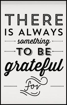 There Is Always Something To Be Grateful For ❤︎ #truth #quote