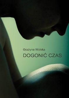 Wolska, Grażyna.  Dogonić czas /  Brzezia Łąka : Wydawnictwo Poligraf, cop. 2015. --  480 s.