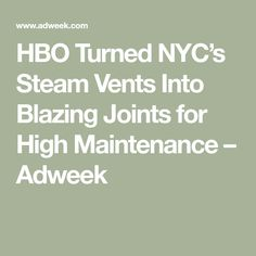 HBO Turned NYC's Steam Vents Into Blazing Joints for High Maintenance – Adweek