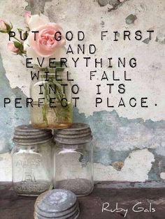 Put God first and everything will fall into its perfect place.
