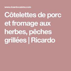 Côtelettes de porc et fromage aux herbes, pêches grillées   Ricardo