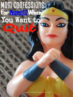 My Mom Confession: For Moments When You Want to Quit--Moms (and Dads) Being a Superhero is tough work.  Ever want to quit the best job in the world? I have been there too, but one thing always brings me back...Love.