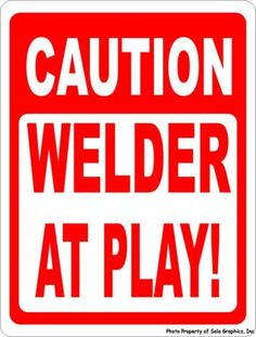 Caution Welder at Play Sign