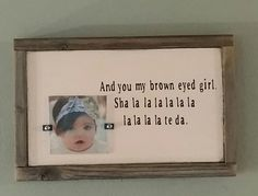 And you my brown eyed girl wood frame; wood frames; handmade; baby gifts; nursery
