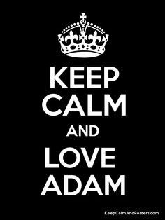Keep Calm and LOVE  ADAM Poster. I'm talking about Adam Clayton of course.