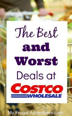 The Best and Worst Deals at Costco- this article tells you what to shop for and what to avoid! Awesome reference to be sure you really are getting a great deal.
