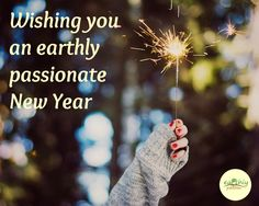 Wishing you an earthly passionate New Year