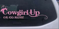 Cowgirl Stickers for Trucks | Cowgirl Up or Go Home Car or Truck Window Wall Laptop Decal Sticker ...