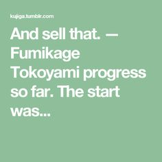 And sell that. — Fumikage Tokoyami progress so far. The start was...