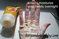 How to moisturize your hands overnight!  I do this all the time, it works awesome and there is NO mess!