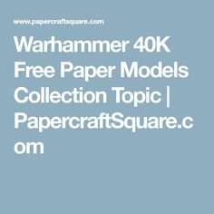 Warhammer 40K Free Paper Models Collection Topic   PapercraftSquare.com