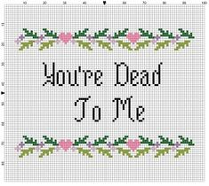 You're Dead to Me  Cross Stitch Pattern, can think of a few people to make this for.