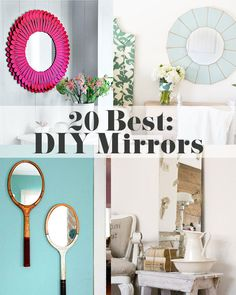 20 of the best DIY mirrors, from simple to sophisticated, there's a DIY mirrors idea for almost every style.