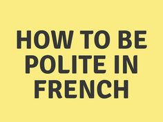 THE ULTIMATE GUIDE TO FRENCH POLITENESS AND NICETIES