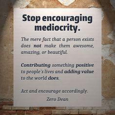 Stop encouraging mediocrity.