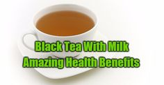 Health Benefits of Drinking Black Tea With Milk