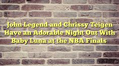 John Legend and Chrissy Teigen Have an Adorable Night Out With Baby Luna at the NBA Finals - http://thisissnews.com/john-legend-and-chrissy-teigen-have-an-adorable-night-out-with-baby-luna-at-the-nba-finals/