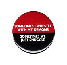 Sometimes I Wrestle With My Demons Pinback Button Badge Pin Funny Joke Sayings