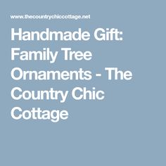 Handmade Gift: Family Tree Ornaments - The Country Chic Cottage