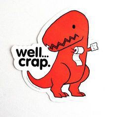 Well Crap Sticker STK-GT3429. stickers poop dino by GoodieTees