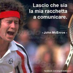 Lascio che sia la mia racchetta a comunicare. (John McEnroe) #tennis  #sportivational #sport #mcenroe  www.facebook.com/angolodellosport
