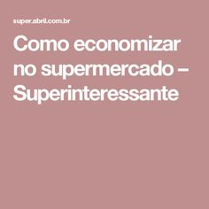 Como economizar no supermercado – Superinteressante