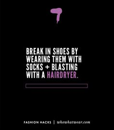 @Who What Wear - Break in stiff or snug-fitting shoes by putting them on with socks and blasting your feet with a hot hairdryer.