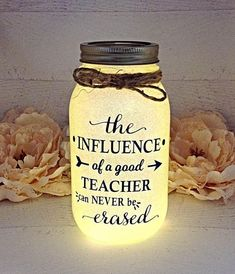 "how your appreciation with this wonderful personlized teacher gift our mason jar light. That special person who shaped your child's mind all school year, ""The Influence of a Good Teacher Cannot be Erased""."