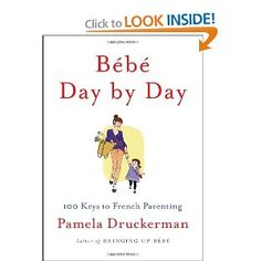 Bebe Day by Day: 100 Keys to French Parenting - À la carte wisdom from the international bestseller Bringing up Bébé