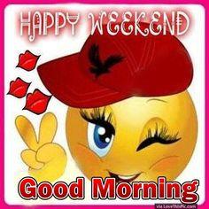 Happy Weekend Good Morning