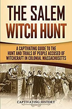 [Free eBook] The Salem Witch Hunt: A Captivating Guide to the Hunt and Trials of People Accused of Witchcraft in Colonial Massachusetts Author Captivating History, Got Books, Books To Read, Massachusetts, Native American History, What To Read, History Books, Free Reading, Book Photography, Book Lists