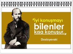 İyi konuşmayı bilenler kısa konuşur.    -Dostoyevski