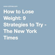 How to Lose Weight: 9 Strategies to Try - The New York Times