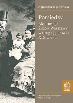 Pomiędzy. Akulturacja Żydów Warszawy w drugiej połowie XIX wieku - Wydawnictwo Uniwersytetu Wrocławskiego