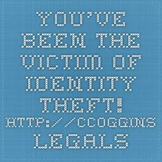 You've Been the Victim of Identity Theft! http://ccoggins.legalshieldassociate.com