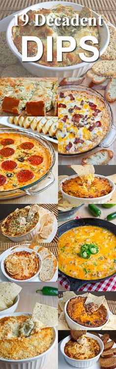 19 Decadent Dips: Bacon Double Cheese, Pizza, Jalapeno Pepper, Chorizo Queso Fundido, Artichoke Bread, Taco, Hot Cheesy Mushroom, Greek 7 Layer, Buffalo Chicken, Hot Spinach and Artichoke, Hot Cheesy Corn, Hot Cheesy Bean, Hot Caramelized Onion, Bacon Guacamole, Hot Cheesy Crab, Spinach and Artichoke, Reuben, Loaded Potato, Blue Cheese Guacamole, Roasted Cauliflower and Aged White Cheddar.