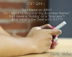 Do I Need an ABN? Do I Need to Register my Business Name? Do I Have a 'Hobby' or a 'Business'? And What's the Deal with GST?? | Create & Thrive