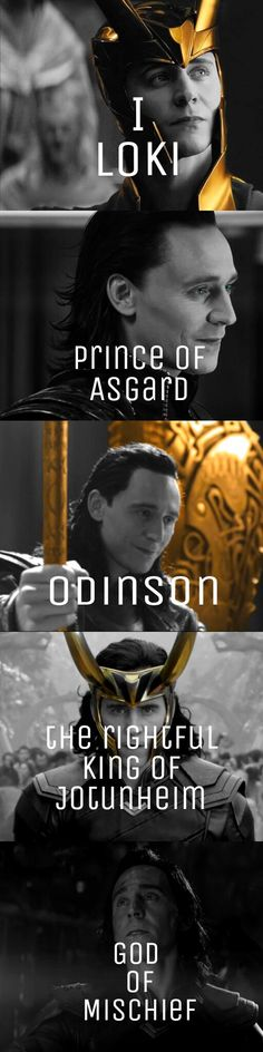 "This is my edit!!!❤ I wanted to put together the ""five parts"" of Loki's quote (1-I, Loki, 2-prince of Asgard, 3-Odinson, 4-the rightful king of Jotunheim, 5-God of Mischief) with five pictures of him from the five movies where he played (Thor, Avengers, Thor: The Dark World, Thor: Ragnarok and Avengers: Infinity War). I really hope you guys like this 'cause is the first time I do something like this and I'm really proud of the result"