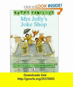 Mrs Jollys Joke Shop (Happy Families) (9780140323474) Allan Ahlberg, Colin McNaughton , ISBN-10: 0140323473  , ISBN-13: 978-0140323474 ,  , tutorials , pdf , ebook , torrent , downloads , rapidshare , filesonic , hotfile , megaupload , fileserve