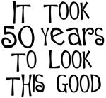 50th birthday, it took 50 years to look this good!
