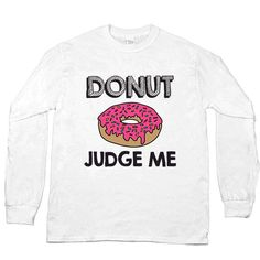 Donut Judge Me -- Unisex Long-Sleeve