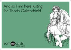 And so I am here lusting for Thorin Oakenshield.