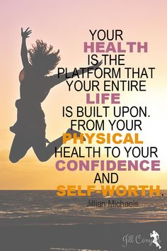 Your Health is the Platform For Life jillconyers.com #quote #jillianmichaels #believe